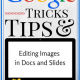 Google Tricks and Tips: Editing Images in Docs and Slides