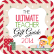 The ULTIMATE Teacher Gift Guide 2014