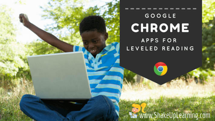 3 Google Chrome Apps for Leveled Reading | www.shakeuplearning.com | #gafe #googleedu #gafetalk #edtech #reading