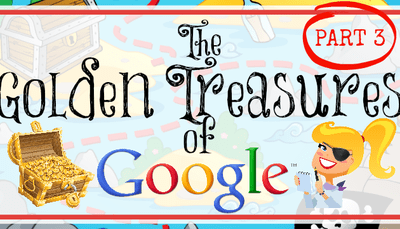 The Golden Treasures of Google - Part 3