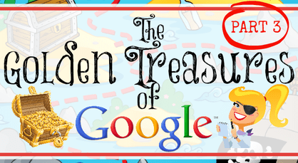 The Golden Treasures of Google - Part 3 (SEARCH)! The Fabulous Tools You Don't Know About! | www.shakeuplearning.com | #googleedu #edtech #gafe #gafechat #gafesummit