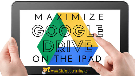 Maximize Google Drive on the iPad | www,ShakeUpLearning.com | #gafe #gafesummit #edtech #googleedu #ipaded #iosedapp