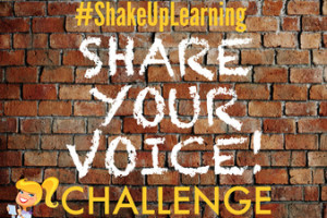 The #ShakeUpLearning Challenge: Share Your Voice!