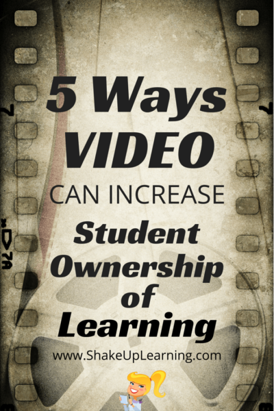5 Ways Video Can Increase Student Ownership of Learning from Shake Up Learning | #flippedlearning #edtech #edchat