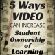 5 Ways Video Can Increase Student Ownership of Learning