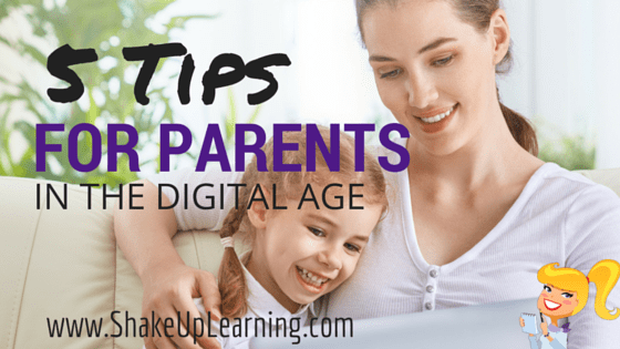 5 Tips for Parents in the Digital Age   www.ShakeUpLearning.com   #digiparent #digilead #edtech #parenting #technology
