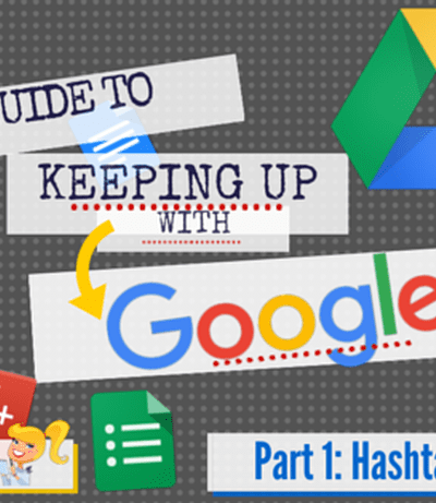 The Guide to Keeping Up with Google - Part 1: The #Google Hashtag Dictionary