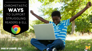 3 Text-to-Speech Chrome Extensions to Support Struggling Readers and ELL