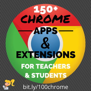 150+ Chrome Apps and Extensions for Teachers and Students