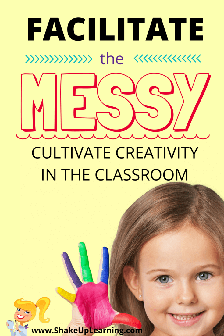 Facilitate the Messy: Cultivate Creativity in the Classroom