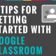 6 Tips for Getting Started with Google Classroom [infographic]