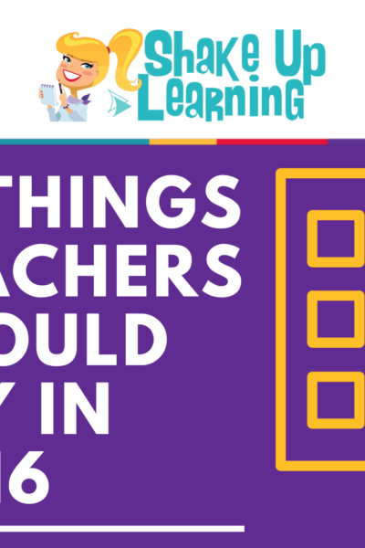 16 Things Teachers Should Try in 2016 | www.ShakeUpLearning.com | #edtech #edchat #gafe