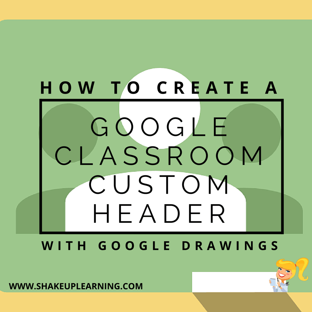 Create a Google Classroom Custom Header with Google Drawings | Shake