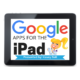 Google Apps for the iPad (updated list)!