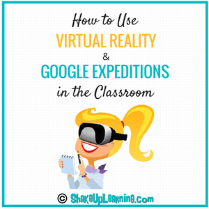How to Use Virtual Reality and Google Expeditions in the Classroom