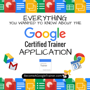 Everything You Wanted to Know About the Google Certified Trainer Application