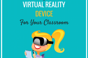 How to Choose a Virtual Reality Device for Your Classroom
