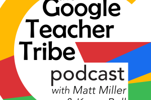 Empowering Teachers with The Google Teacher Tribe Podcast | Listen to the First Episode!