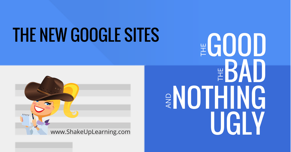 shakeuplearning.com - Kasey Bell - The New Google Sites: The Good, The Bad, and Nothing Ugly!