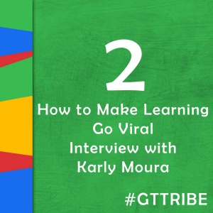 Google Teacher Tribe Podcast | Episode 2 Karly Moura