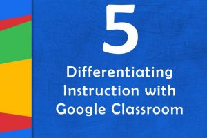 Differentiate with Google Classroom | Episode 5 of The Google Teacher Tribe Podcast