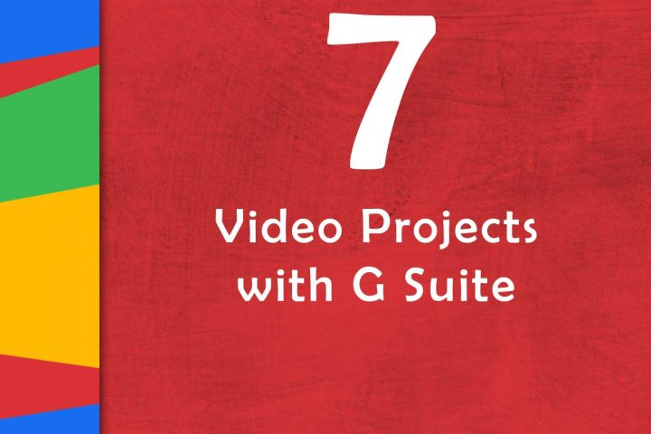 How to Make the Most of Student Video Projects with G Suite