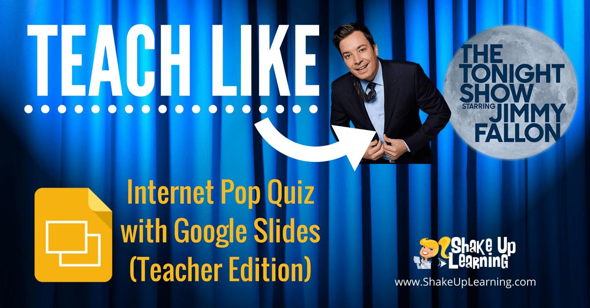 Teach Like the Tonight Show: Internet Pop Quiz with Google Slides (Teacher Edition)