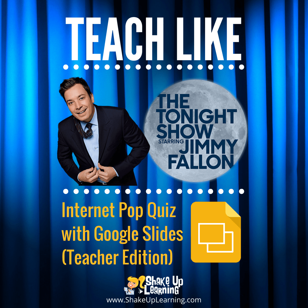 Teach Like the Tonight Show: Internet Pop Quiz with Google Slides