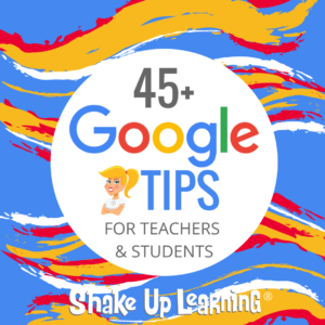 45+ Google Tips for Teachers and Students