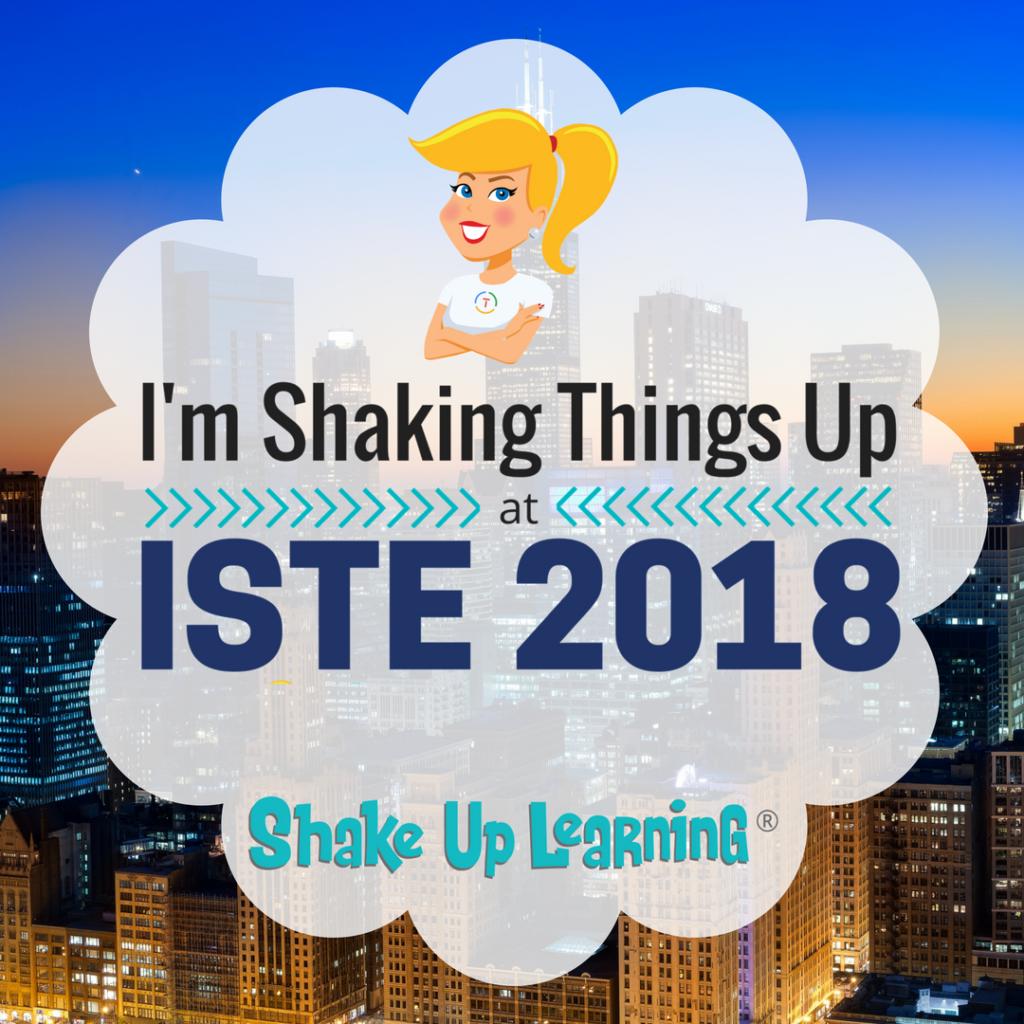 I'm Shaking Things Up at ISTE 2018!