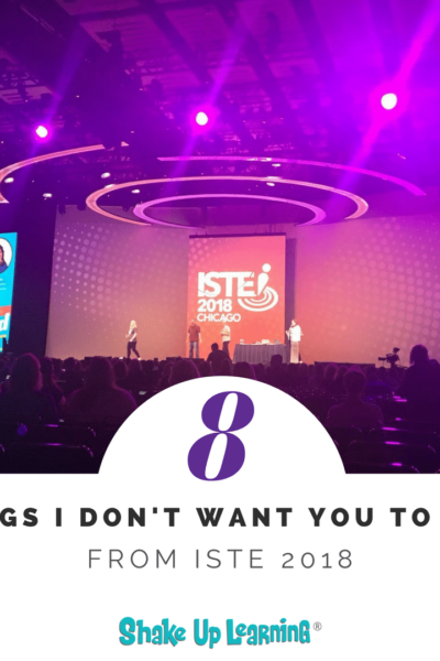 8 Things I Don't Want You to Miss From ISTE