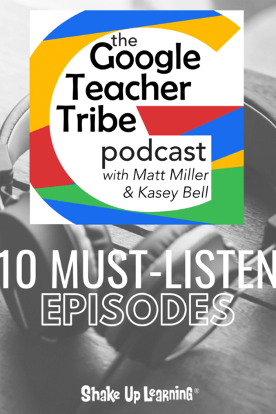 10 Must-Listen Episodes of The Google Teacher Tribe Podcast
