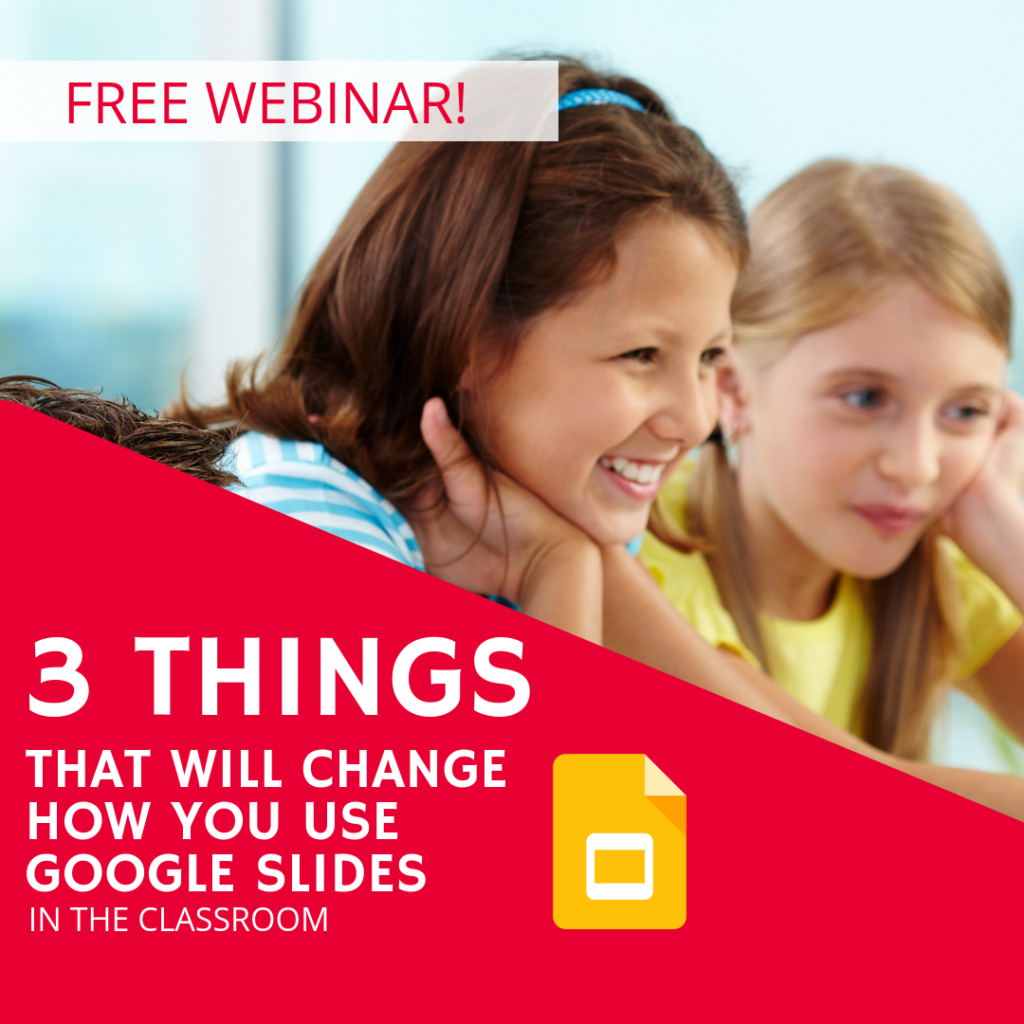 FREE Webinar: 3 Things That Will Change How You Use Google Slides