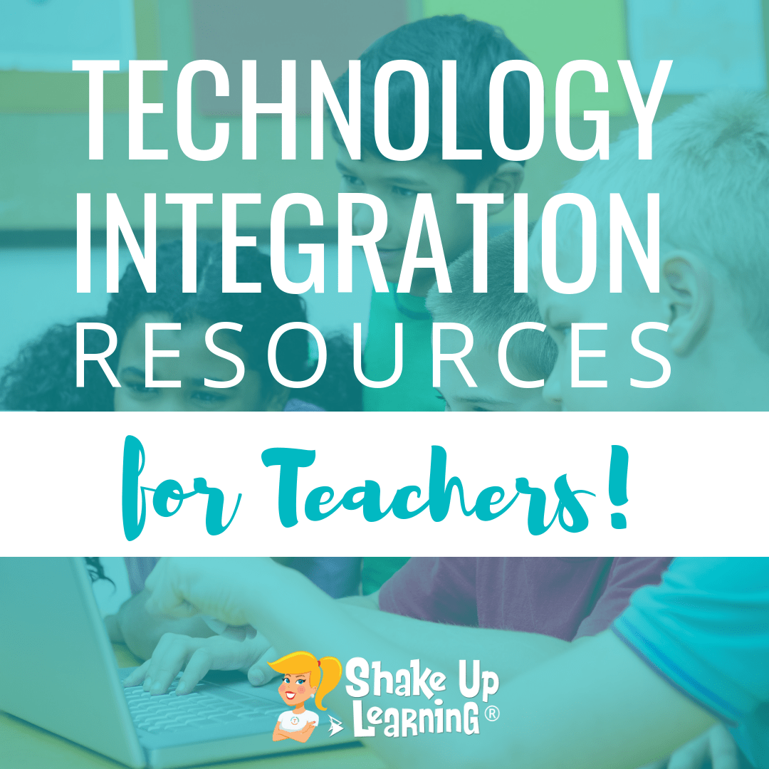 Technology Integration in the Classroom Resources from Shake Up Learning