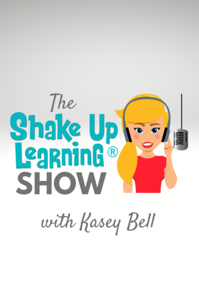 The Shake Up Learning Show Podcast with Kasey Bell