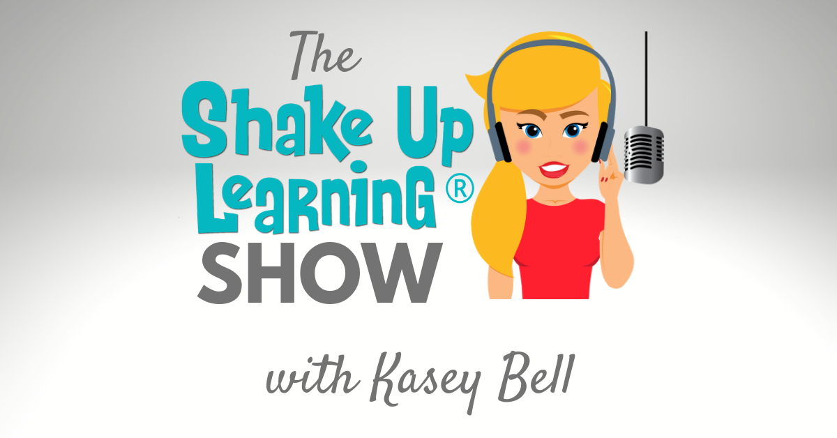 The Shake Up Learning Show with Kasey Bell