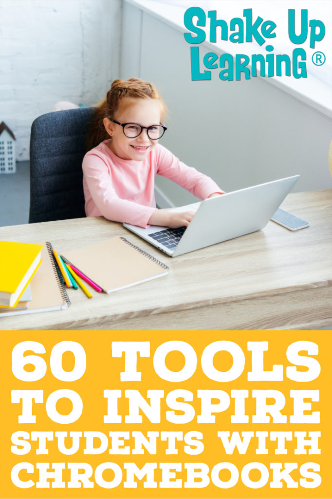60 Tools to Inspire Students with Chromebooks