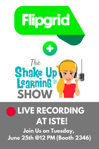 LIVE Recording of The Shake Up Learning Show with Flipgrid at #ISTE19!