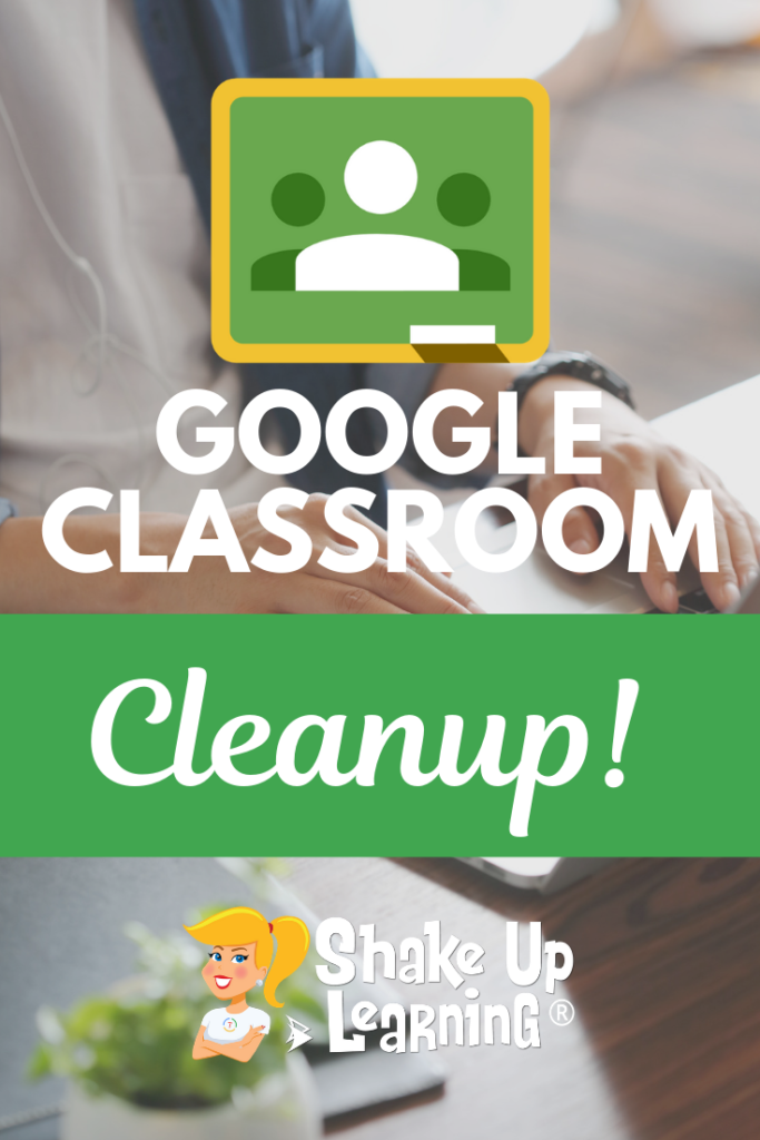 Google Classroom Cleanup Tips for the End of the Year