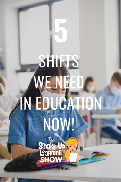 5 Shifts We Need in Education Now!