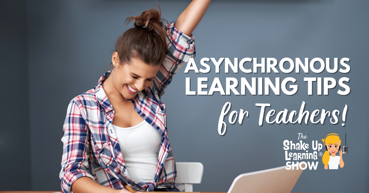 Asynchronous Learning Tips for Teachers - SULS097 | Shake Up Learning