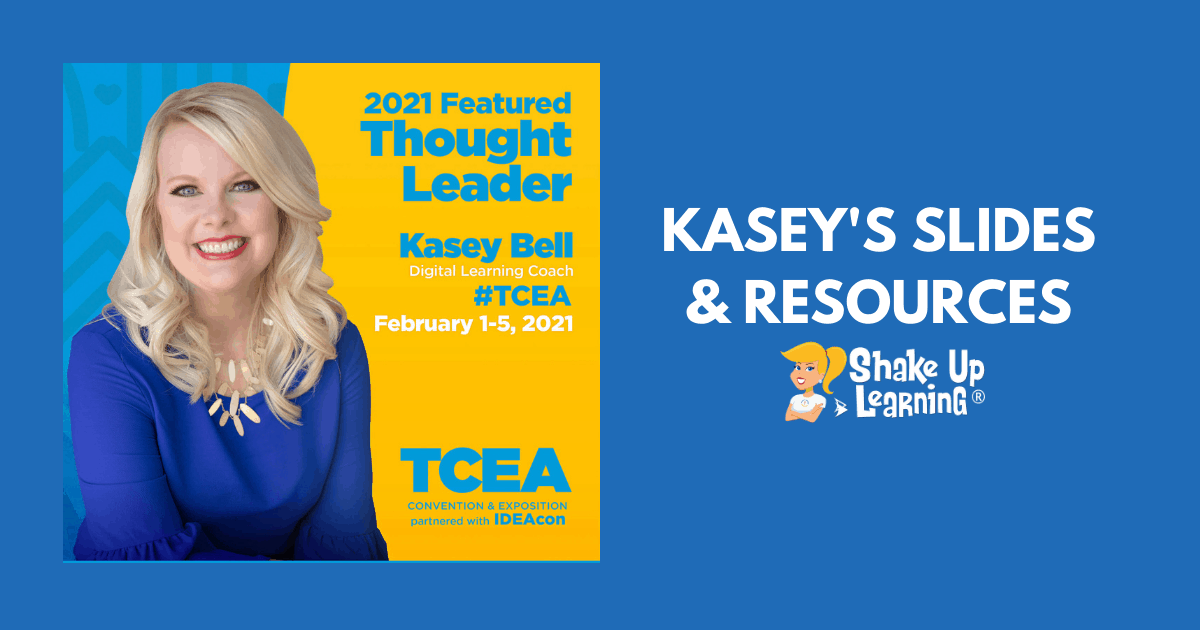 Kasey's TCEA & IDEAcon 2021 Presentations and Resources | Shake Up Learning