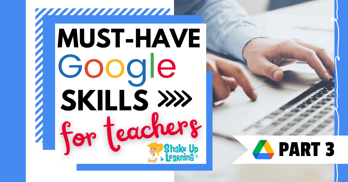 Must-Have Google Skills for Teachers (Part 3 - Google Drive) - SULS0105 | Shake Up Learning