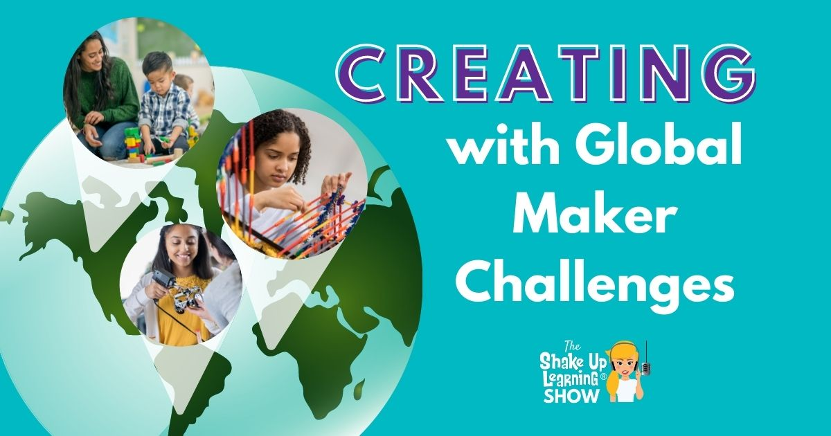 Get Students CREATING with Global Maker Challenges! - SULS0128